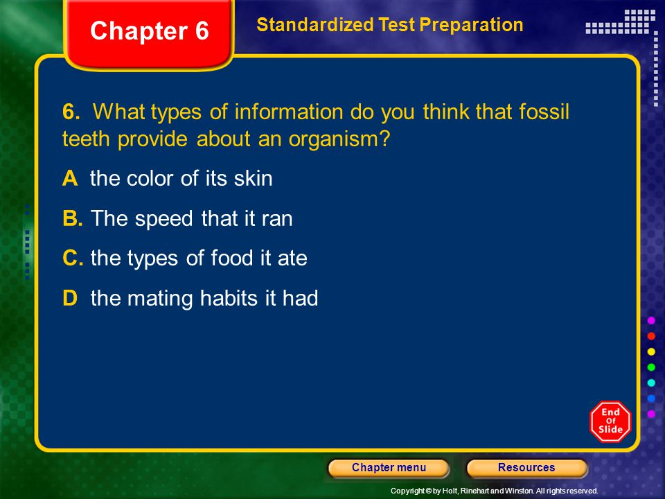 Chapter 6 Standardized Test Preparation. 6. What types of information do you think that fossil teeth provide about an organism