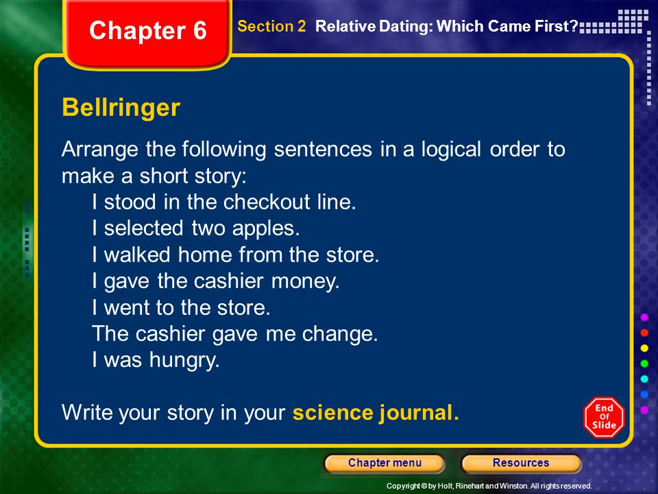 Chapter 6 Section 2 Relative Dating: Which Came First Bellringer. Arrange the following sentences in a logical order to make a short story: