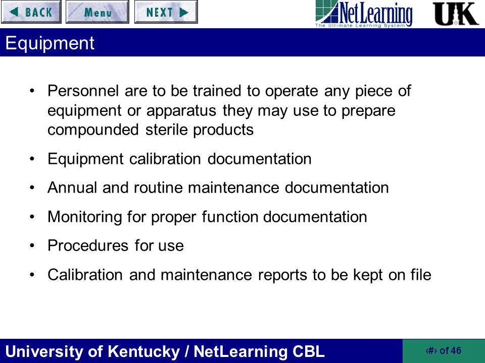 Equipment Personnel are to be trained to operate any piece of equipment or apparatus they may use to prepare compounded sterile products.