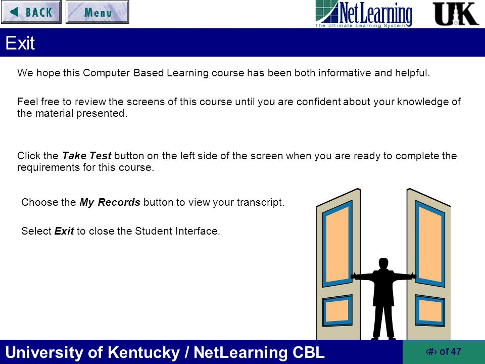 Exit We hope this Computer Based Learning course has been both informative and helpful.