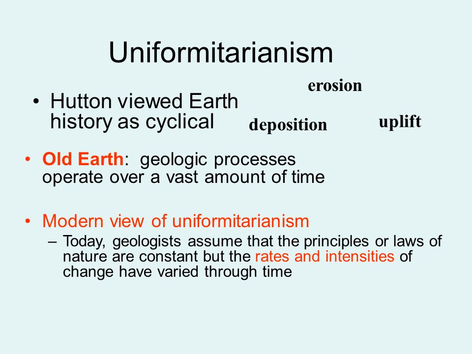 Uniformitarianism Hutton viewed Earth history as cyclical erosion