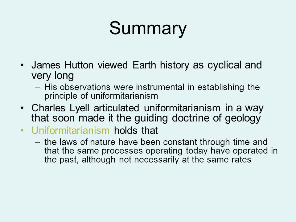 Summary James Hutton viewed Earth history as cyclical and very long