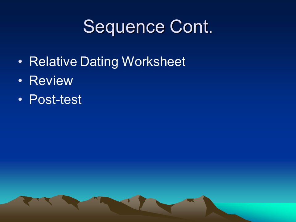 Sequence Cont. Relative Dating Worksheet Review Post-test