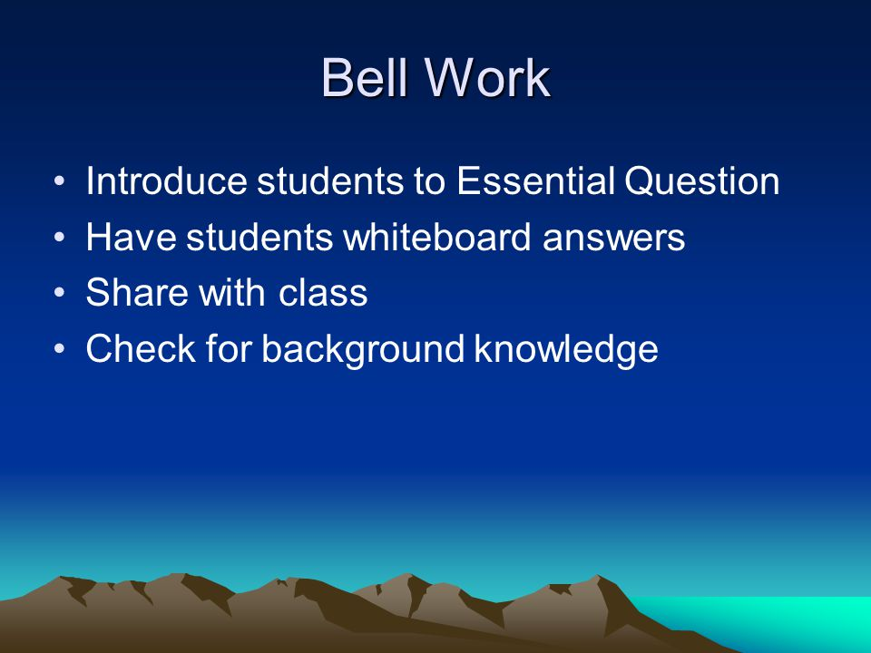 Bell Work Introduce students to Essential Question