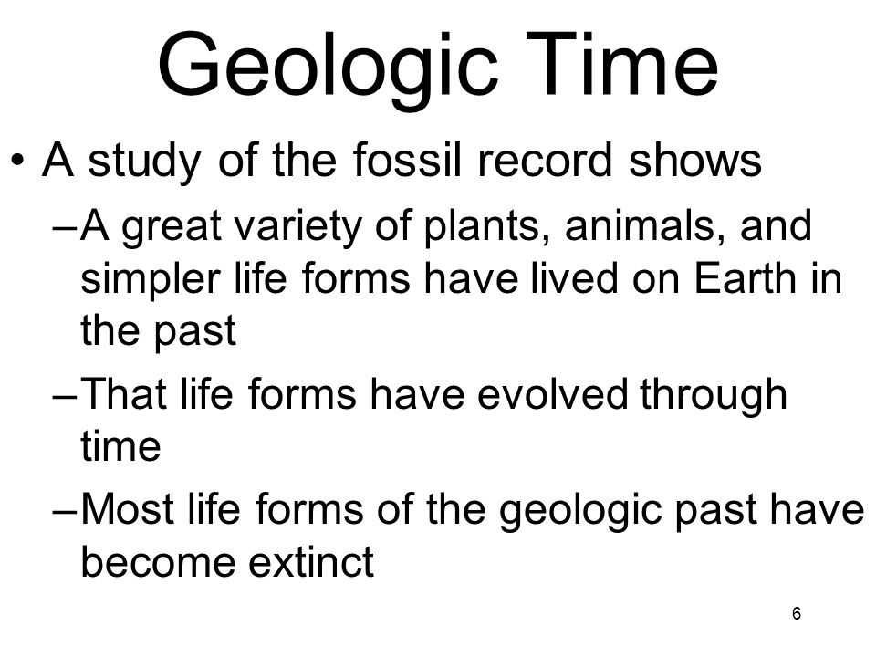 Geologic Time A study of the fossil record shows