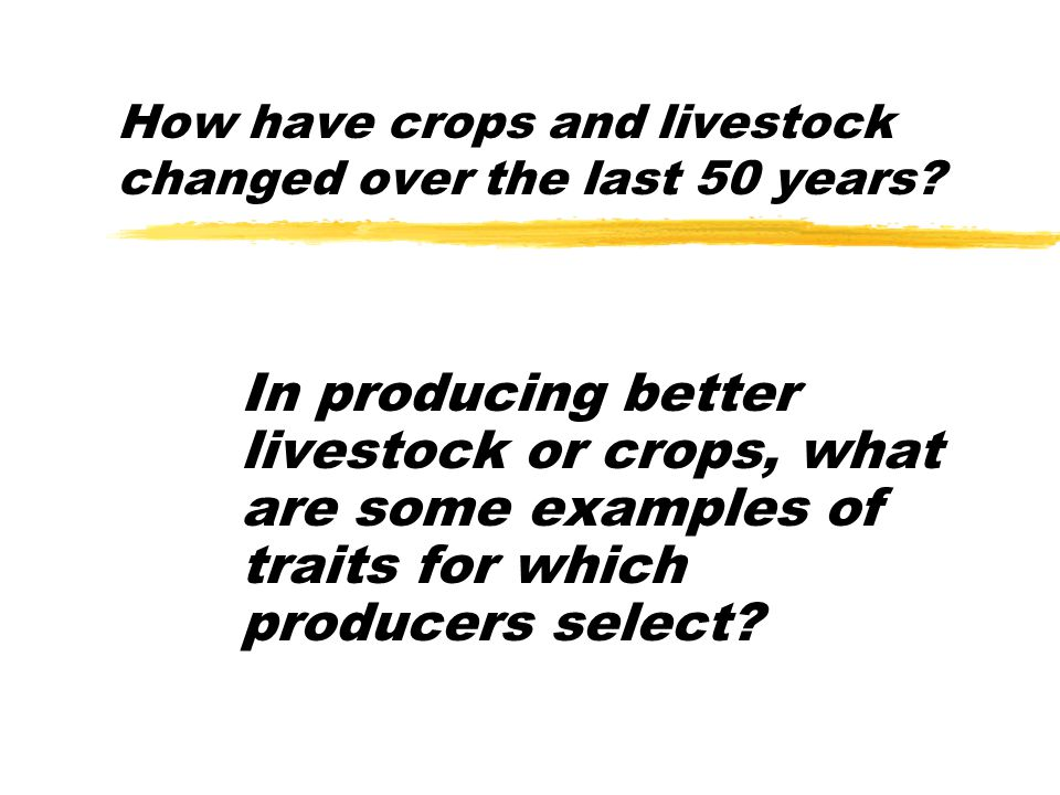 How have crops and livestock changed over the last 50 years