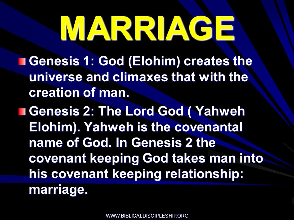 MARRIAGE Genesis 1: God (Elohim) creates the universe and climaxes that with the creation of man.