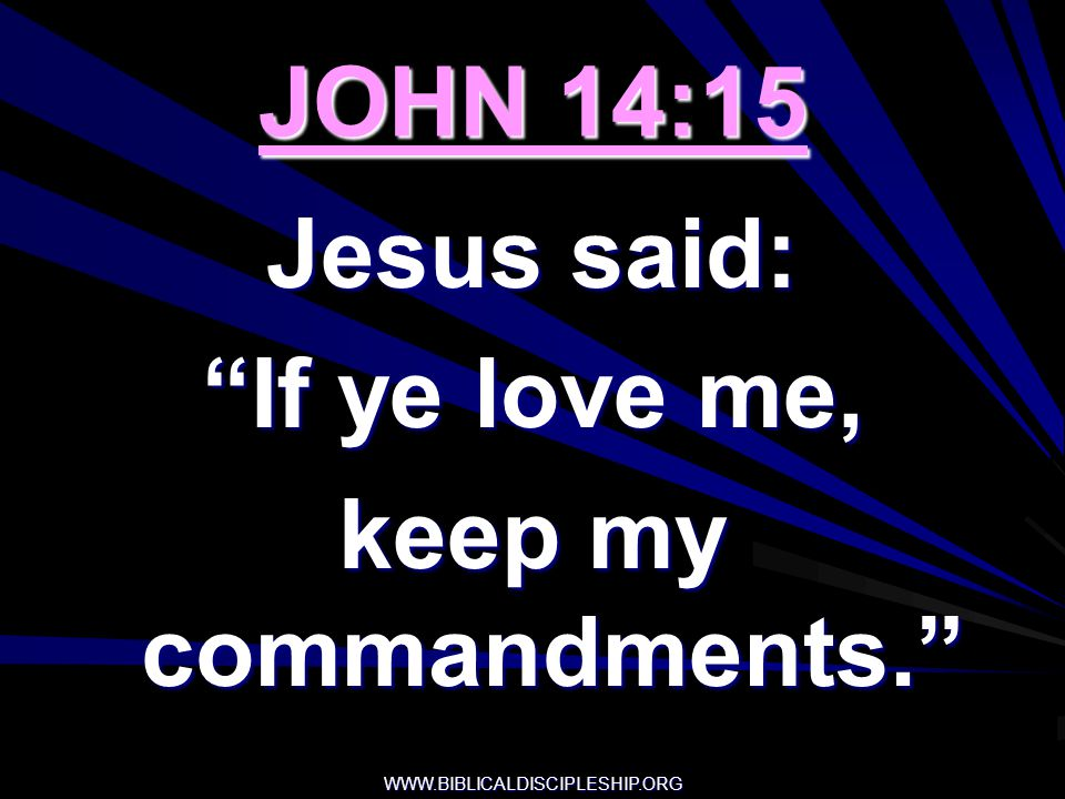 JOHN 14:15 Jesus said: If ye love me, keep my commandments.