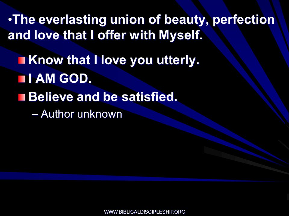 Know that I love you utterly. I AM GOD. Believe and be satisfied.
