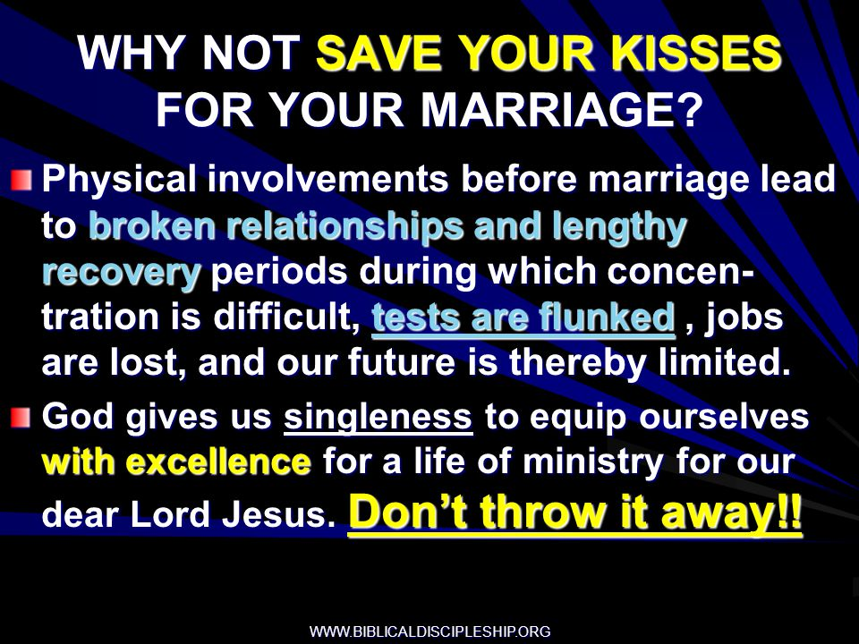 WHY NOT SAVE YOUR KISSES FOR YOUR MARRIAGE