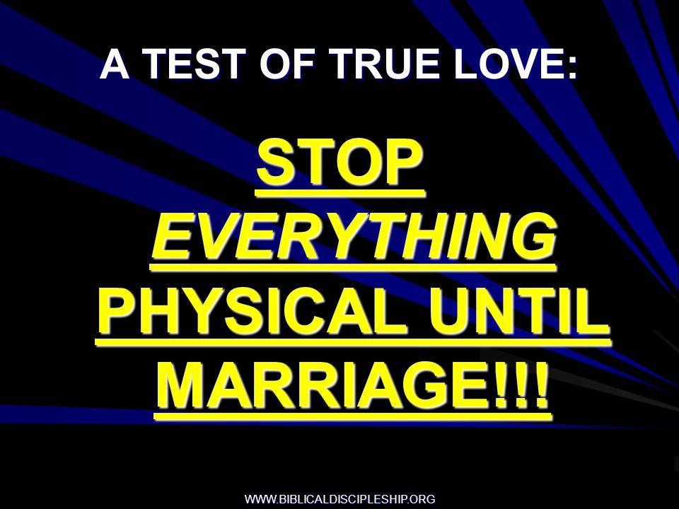 STOP EVERYTHING PHYSICAL UNTIL MARRIAGE!!!
