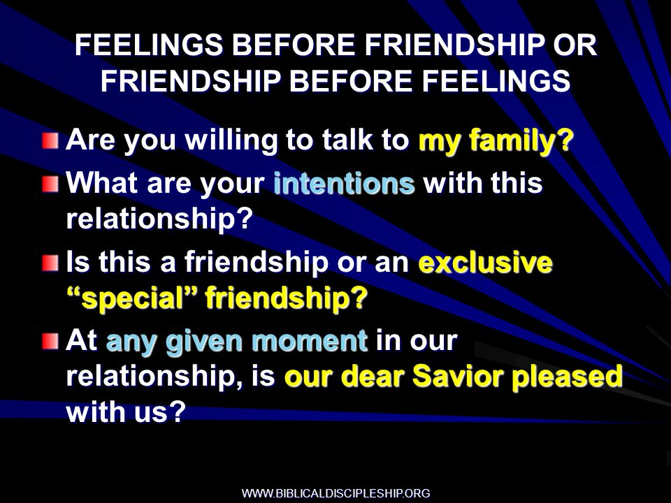 FEELINGS BEFORE FRIENDSHIP OR FRIENDSHIP BEFORE FEELINGS