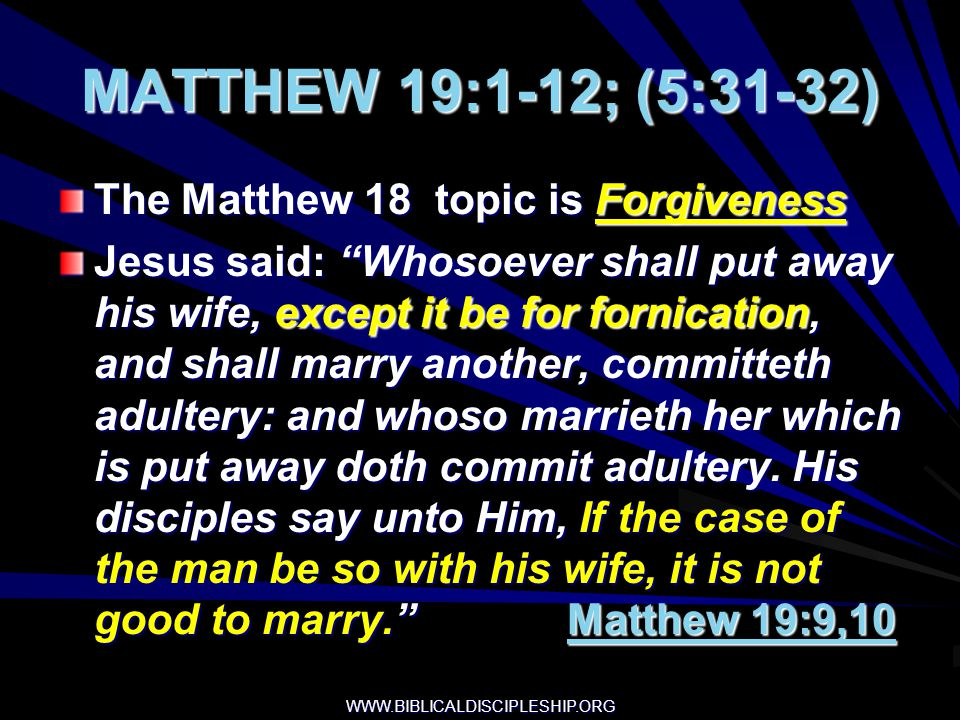 MATTHEW 19:1-12; (5:31-32) The Matthew 18 topic is Forgiveness