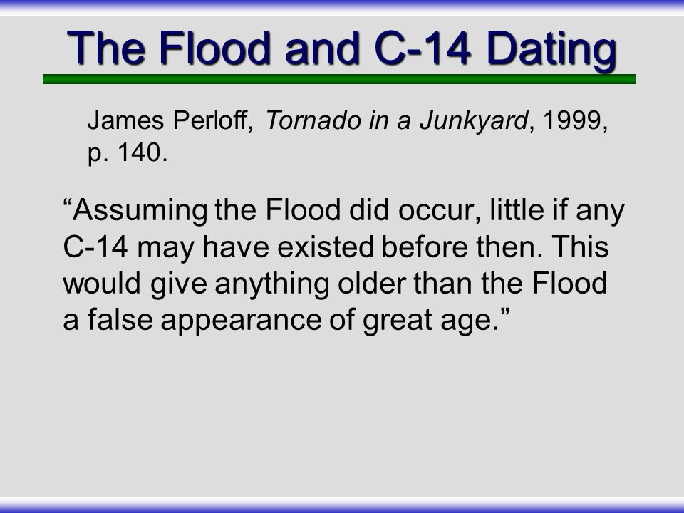 The Flood and C-14 Dating James Perloff, Tornado in a Junkyard, 1999, p. 140.