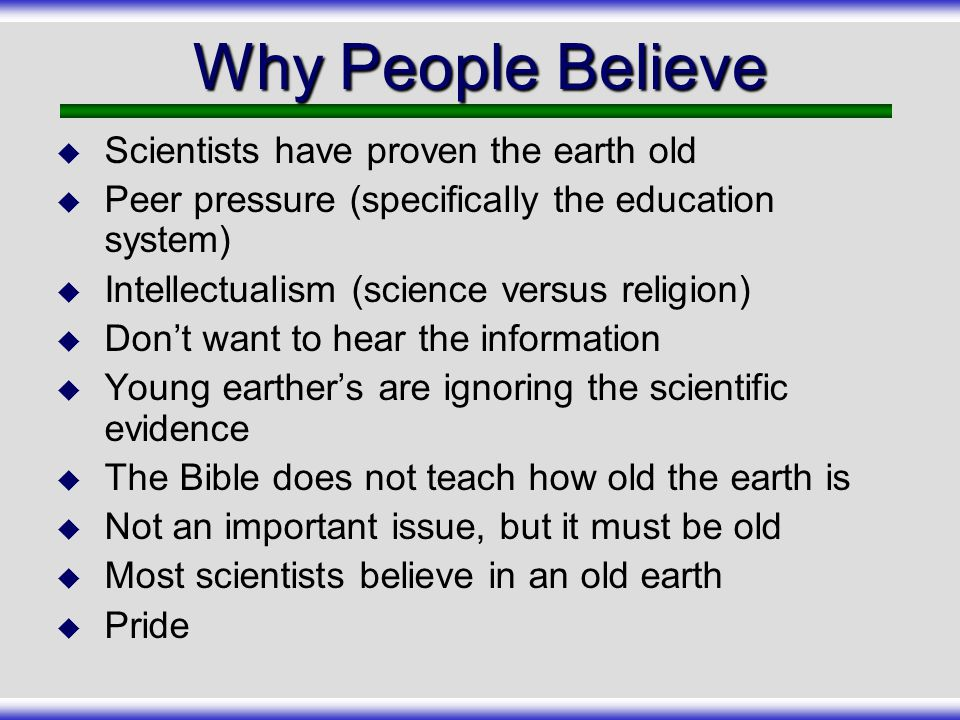 Why People Believe Scientists have proven the earth old