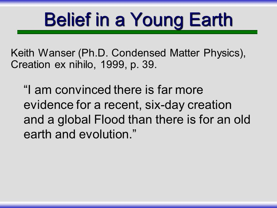 Belief in a Young Earth Keith Wanser (Ph.D. Condensed Matter Physics), Creation ex nihilo, 1999, p. 39.