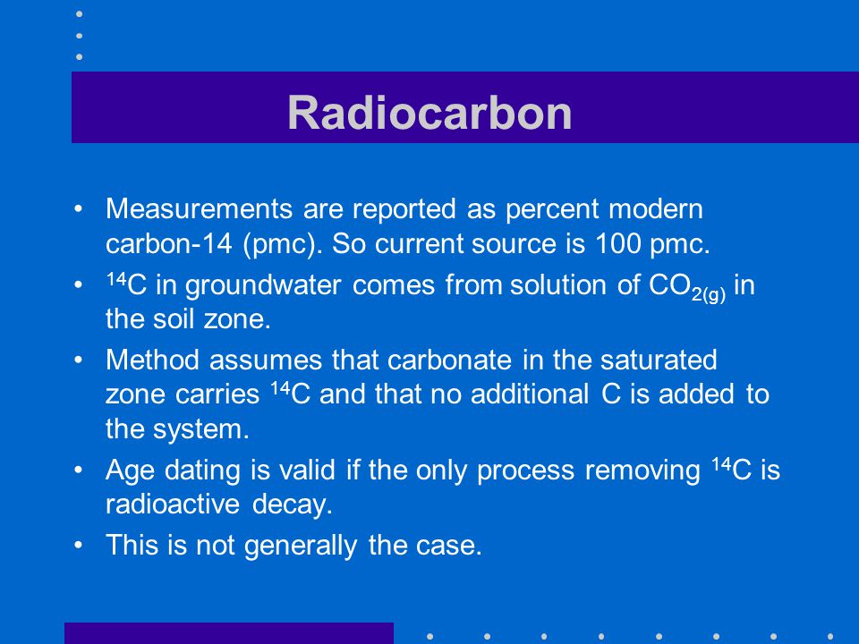 Radiocarbon Measurements are reported as percent modern carbon-14 (pmc). So current source is 100 pmc.