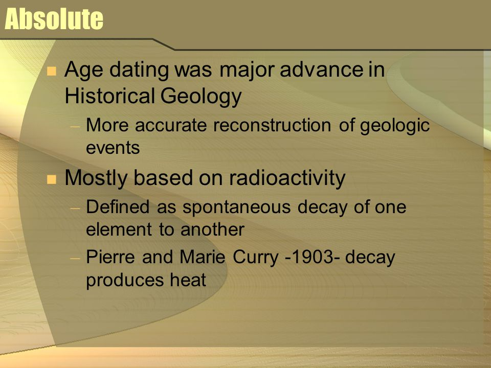 Absolute Age dating was major advance in Historical Geology