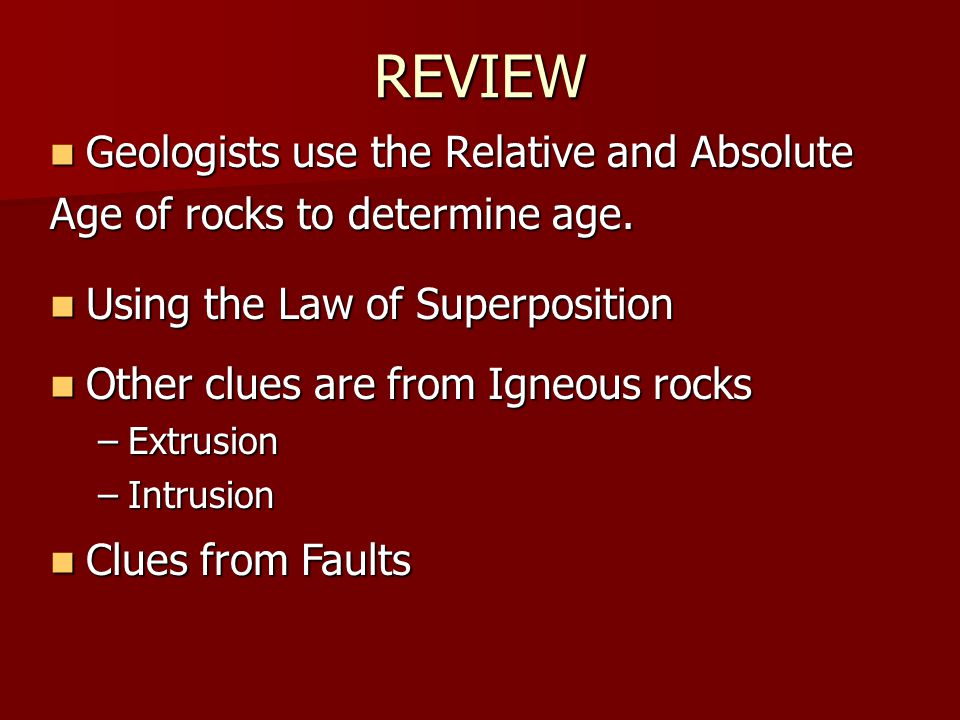REVIEW Geologists use the Relative and Absolute