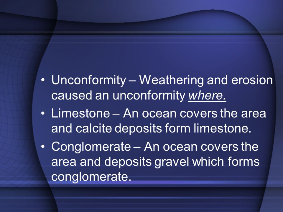 Unconformity – Weathering and erosion caused an unconformity where.