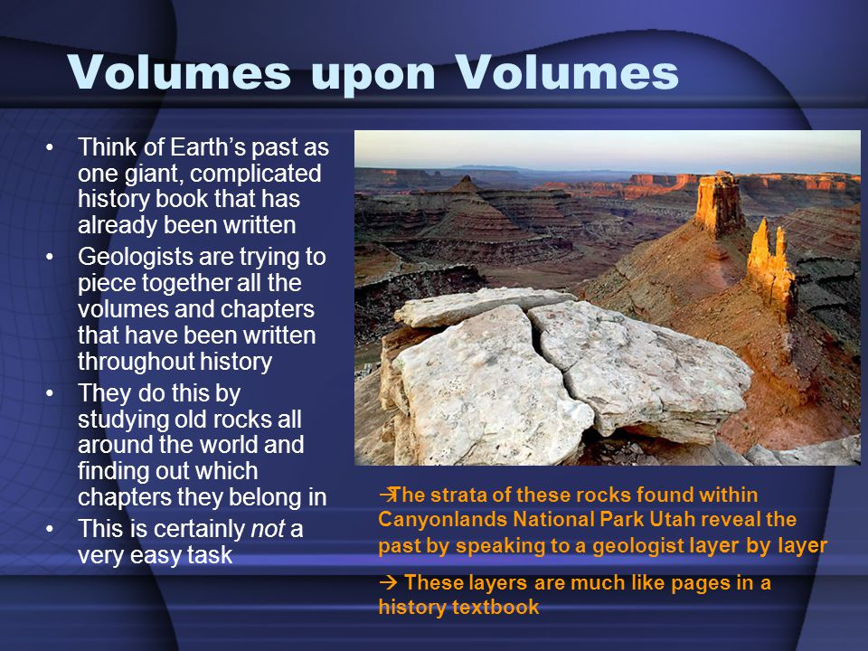 Volumes upon Volumes Think of Earth's past as one giant, complicated history book that has already been written.