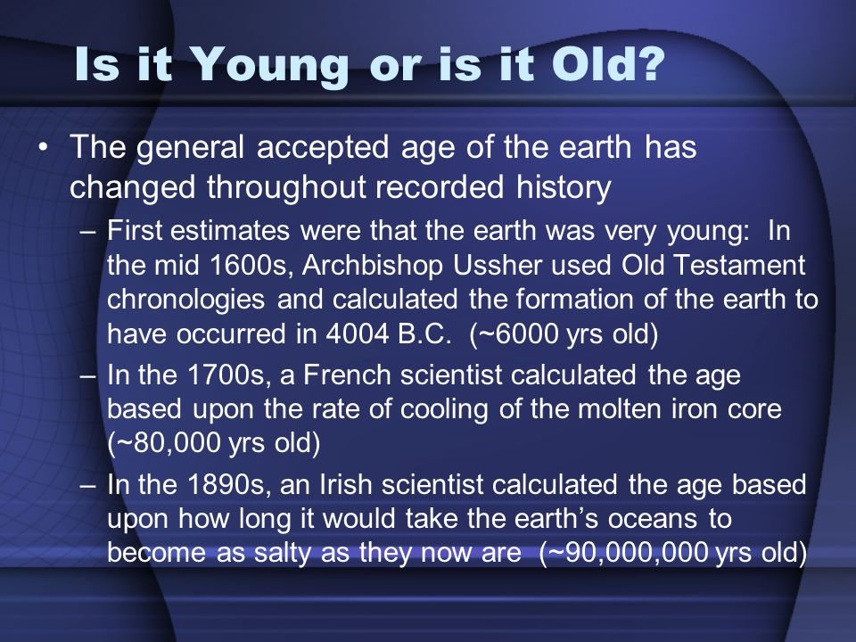 Is it Young or is it Old The general accepted age of the earth has changed throughout recorded history.
