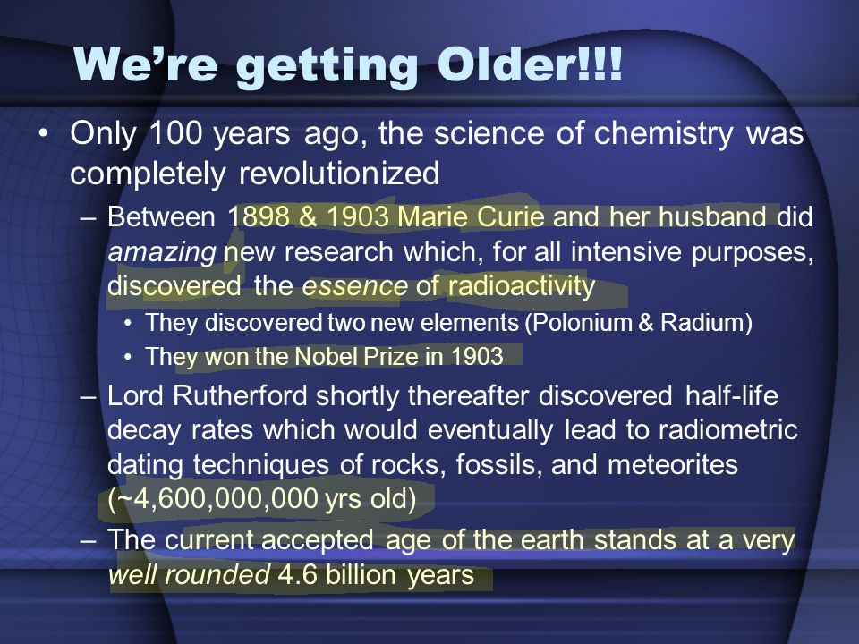 We're getting Older!!! Only 100 years ago, the science of chemistry was completely revolutionized.