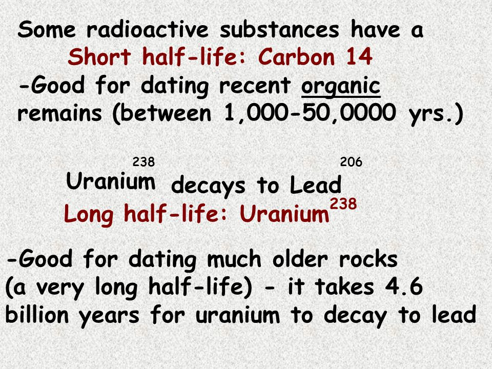 Some radioactive substances have a Short half-life: Carbon 14