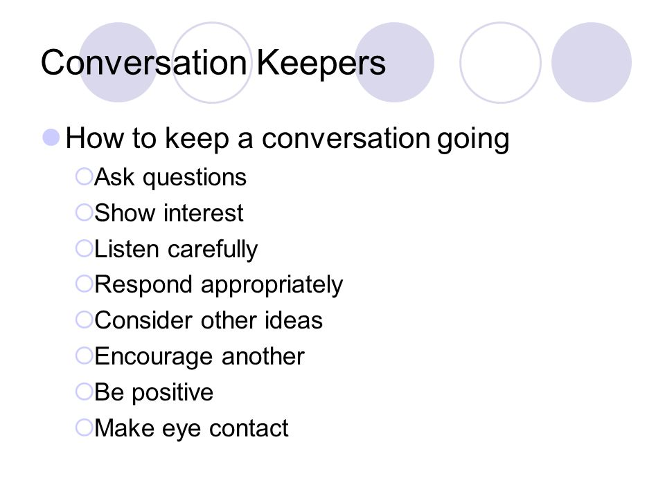 Conversation Keepers How to keep a conversation going Ask questions