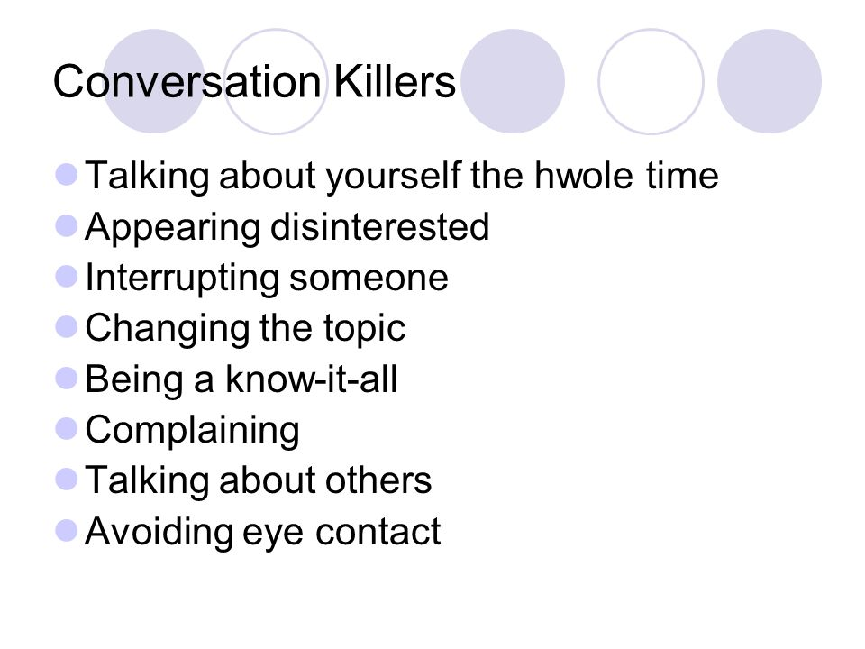 Conversation Killers Talking about yourself the hwole time