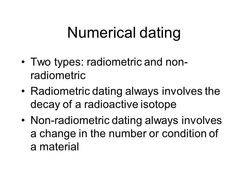 Numerical dating Two types: radiometric and non-radiometric
