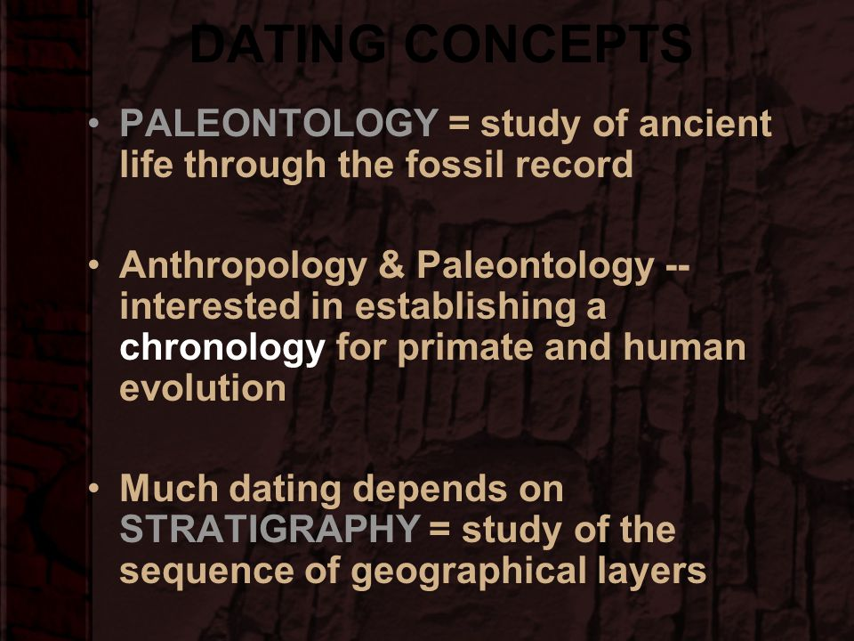 DATING CONCEPTS PALEONTOLOGY = study of ancient life through the fossil record.