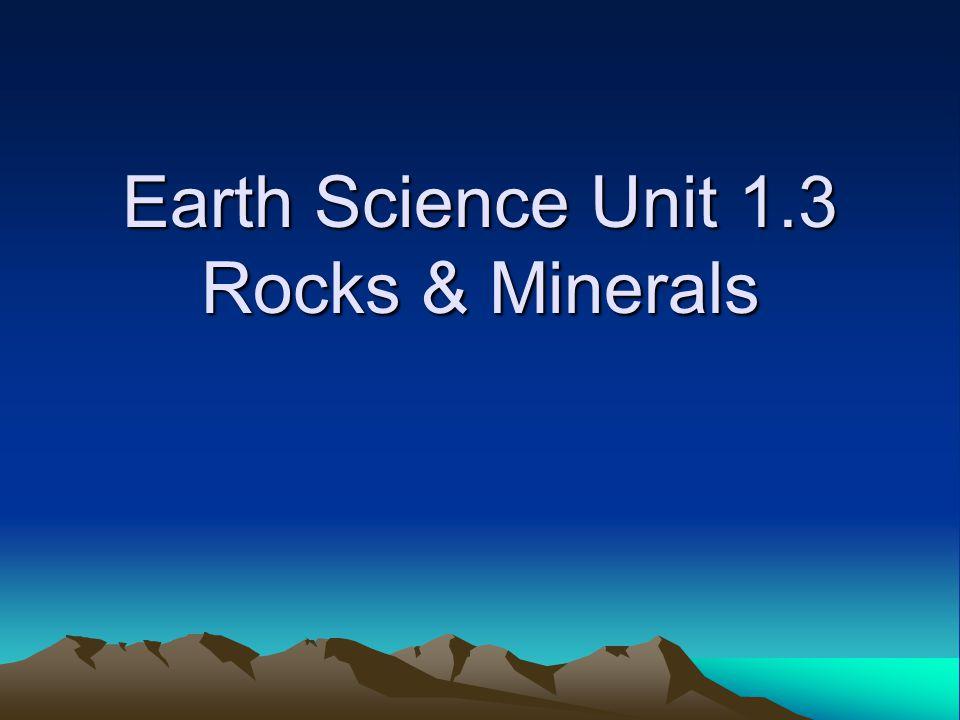 Earth Science Unit 1.3 Rocks & Minerals