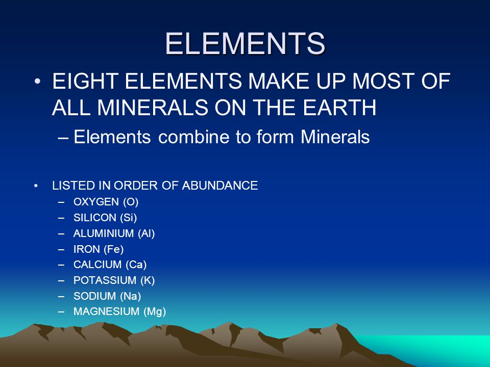 ELEMENTS EIGHT ELEMENTS MAKE UP MOST OF ALL MINERALS ON THE EARTH