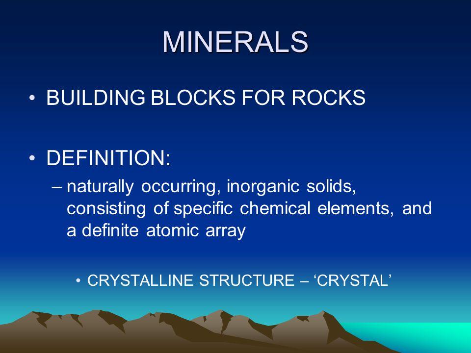 MINERALS BUILDING BLOCKS FOR ROCKS DEFINITION: