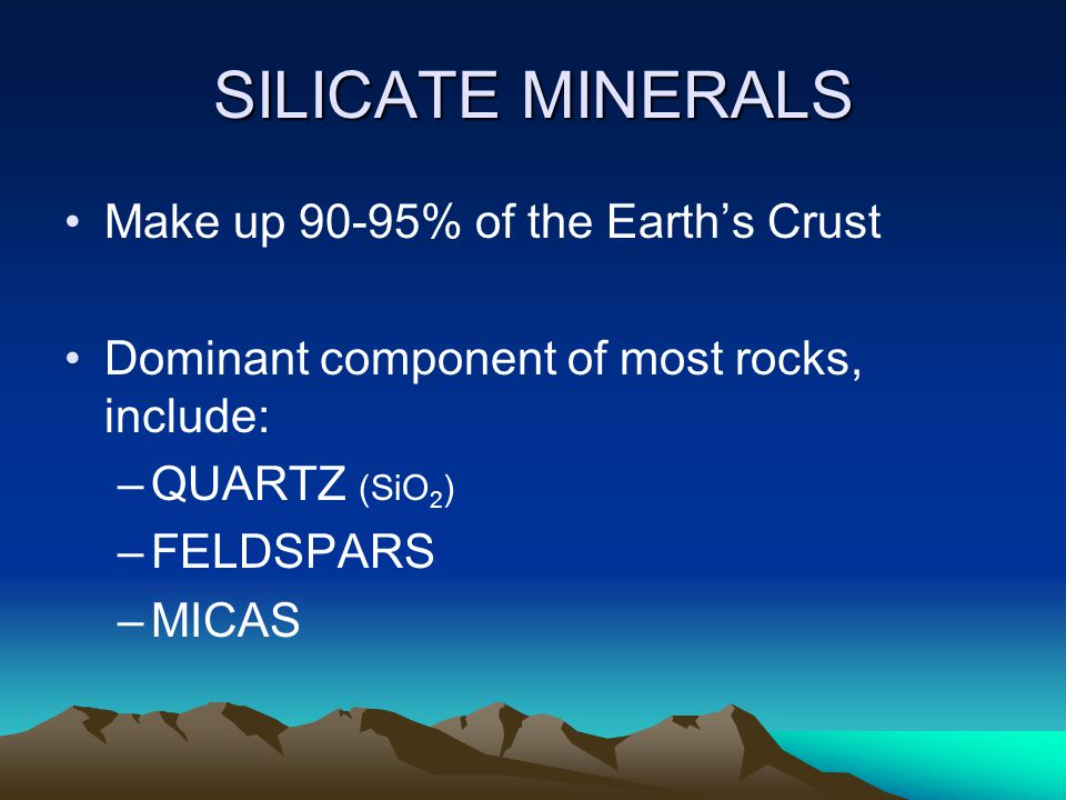 SILICATE MINERALS Make up 90-95% of the Earth's Crust