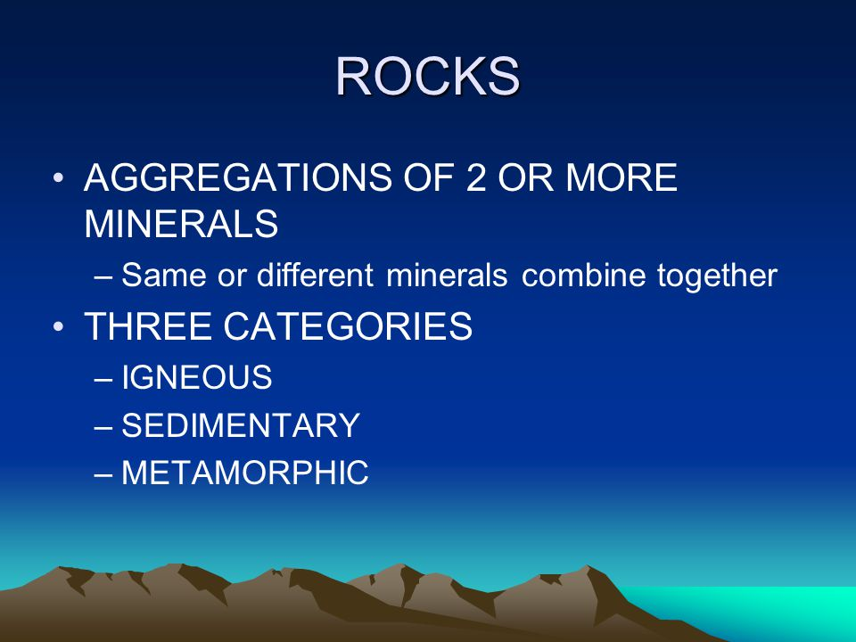 ROCKS AGGREGATIONS OF 2 OR MORE MINERALS THREE CATEGORIES