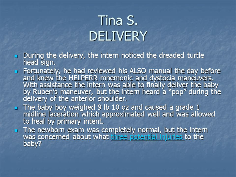 Tina S. DELIVERY During the delivery, the intern noticed the dreaded turtle head sign.