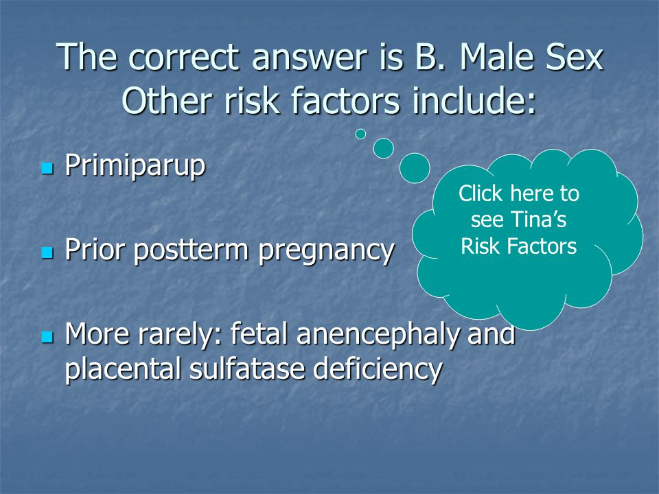 The correct answer is B. Male Sex Other risk factors include: