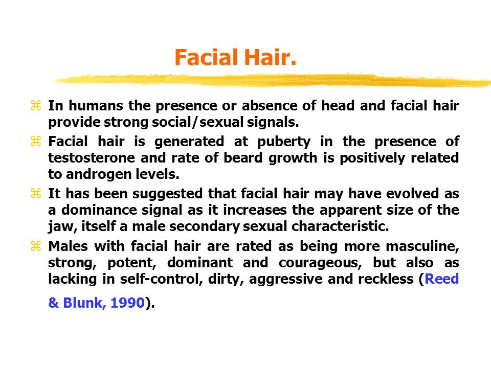 Facial Hair. In humans the presence or absence of head and facial hair provide strong social/sexual signals.