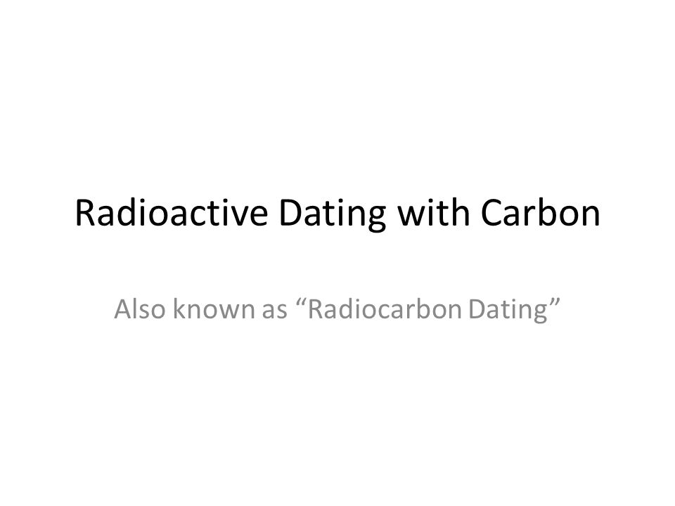 Radioactive Dating with Carbon
