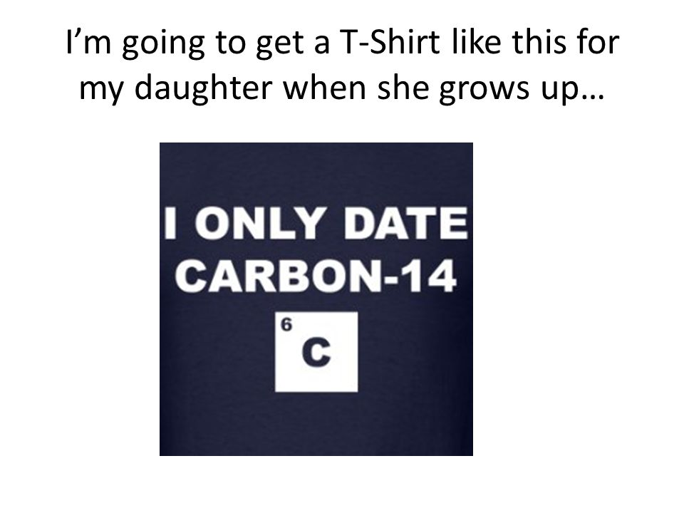 I'm going to get a T-Shirt like this for my daughter when she grows up…