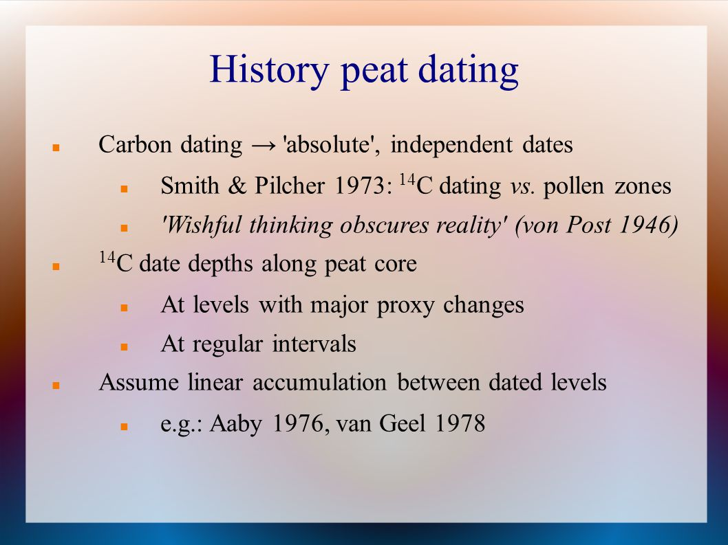 History peat dating Carbon dating → absolute , independent dates