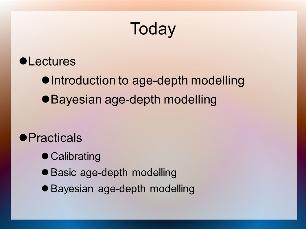 Today Lectures Introduction to age-depth modelling