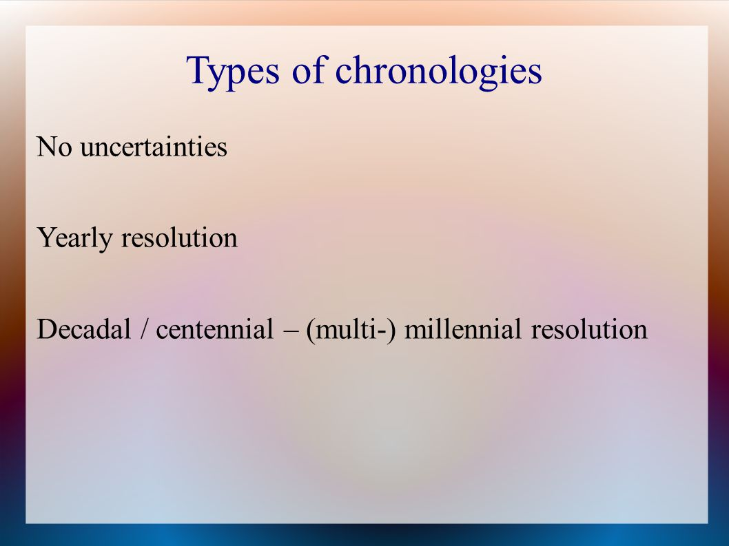 Types of chronologies No uncertainties Yearly resolution