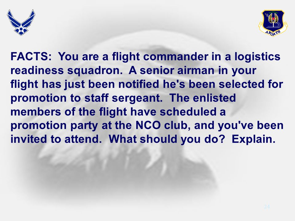 FACTS: You are a flight commander in a logistics readiness squadron