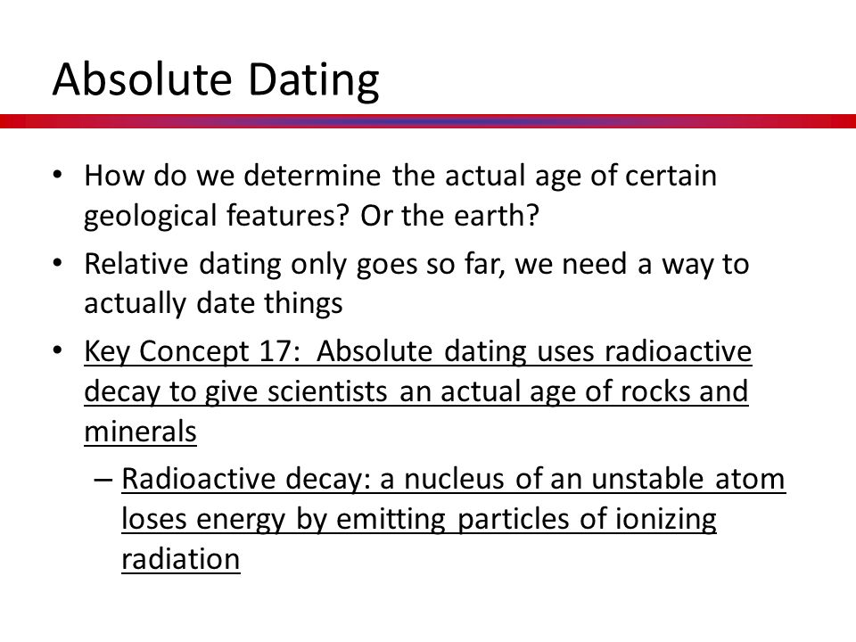 Absolute Dating How do we determine the actual age of certain geological features Or the earth