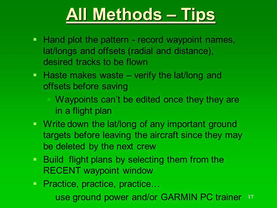 All Methods – Tips Hand plot the pattern - record waypoint names, lat/longs and offsets (radial and distance), desired tracks to be flown.