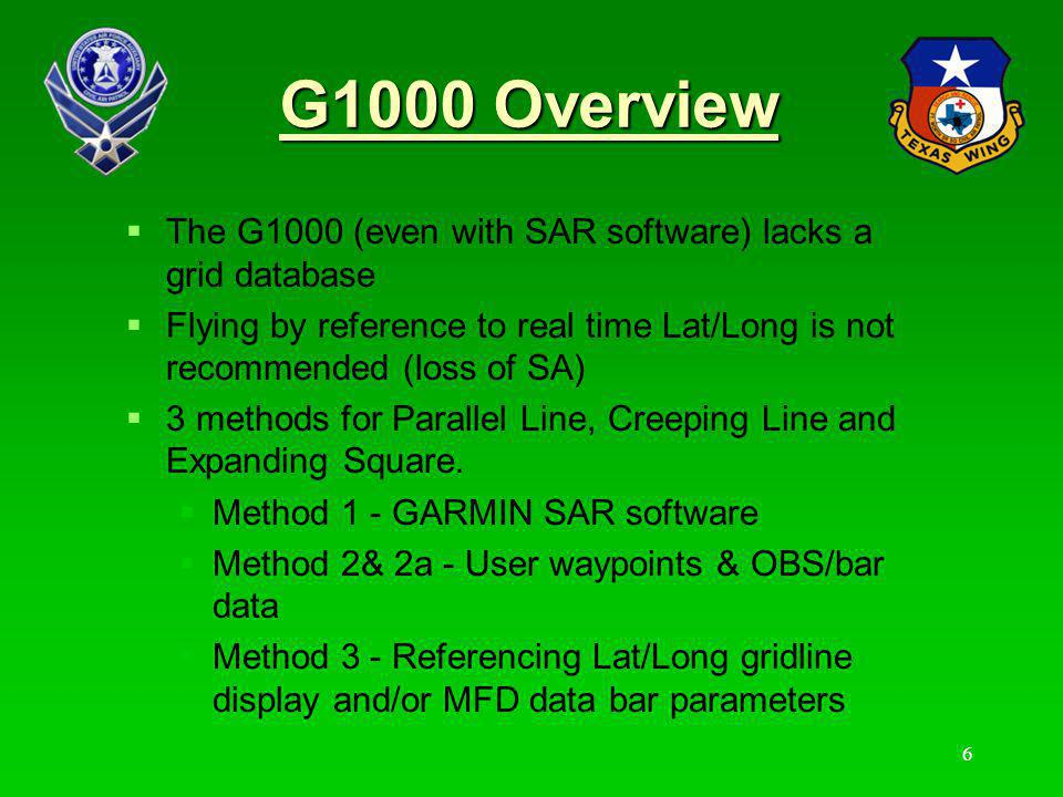 G1000 Overview The G1000 (even with SAR software) lacks a grid database. Flying by reference to real time Lat/Long is not recommended (loss of SA)
