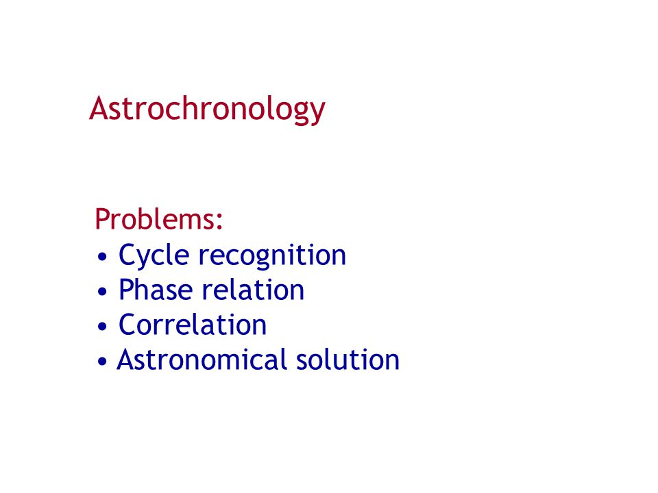Astrochronology Problems: Cycle recognition Phase relation Correlation